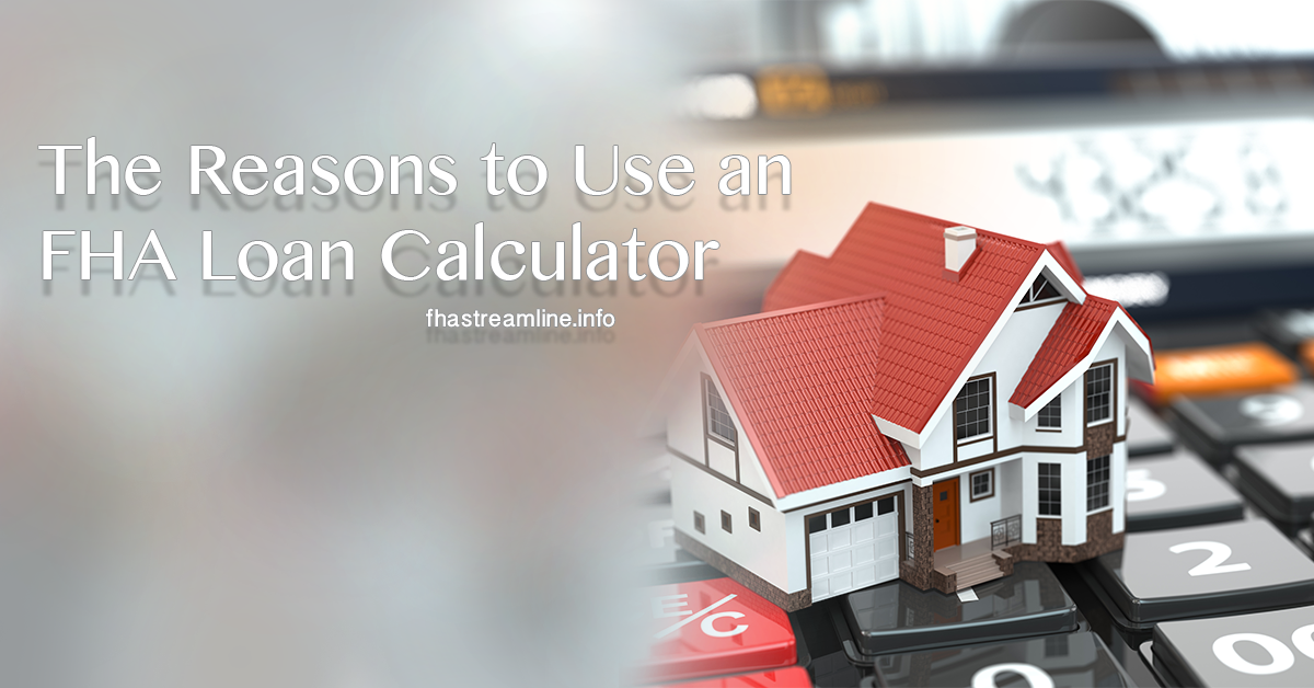 The Reasons to Use an FHA Loan Calculator