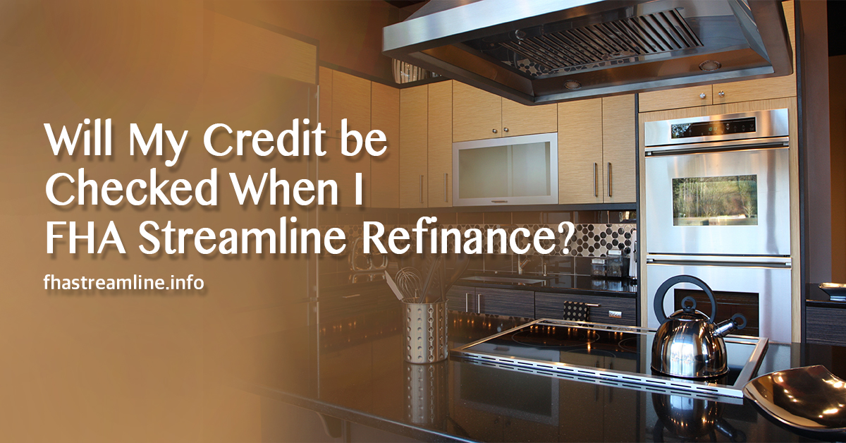 Will My Credit be Checked When I FHA Streamline Refinance?